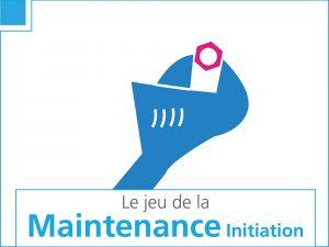 Le jeu de la maintenance initiation
